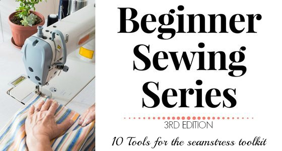 Beginner Sewing Series: 10 Tools for the seamstress toolkit