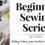 Beginner Sewing Series: Getting to know your machine and its stitches.