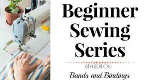 Beginner Sewing Series: Bands and Bindings