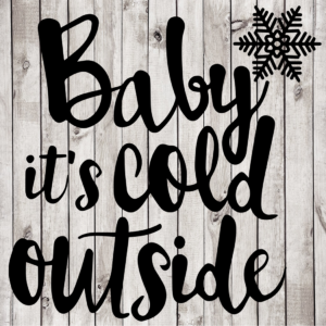 Baby it's Cold Outside cut file