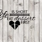 Life is short, eat dessert first cut file