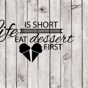 Life is short, eat dessert first cut file