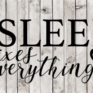 Sleep Fixes Everything Cut File