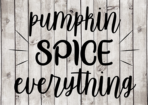 Pumpkin Spice Everything Cut File