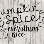 Pumpkin Spice & Everything Nice Cut File