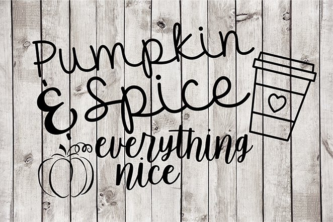 Pumpkin Spice & Everything Nice Cut File